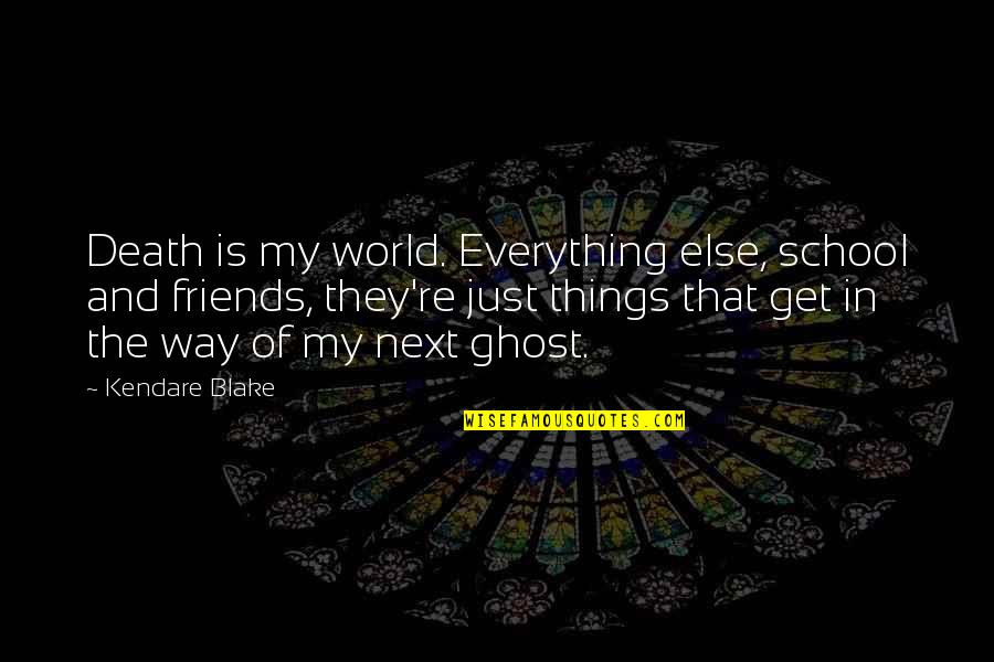 Friends And The World Quotes By Kendare Blake: Death is my world. Everything else, school and