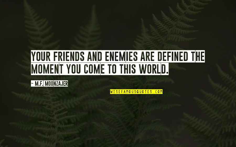 Friends And The World Quotes By M.F. Moonzajer: Your friends and enemies are defined the moment