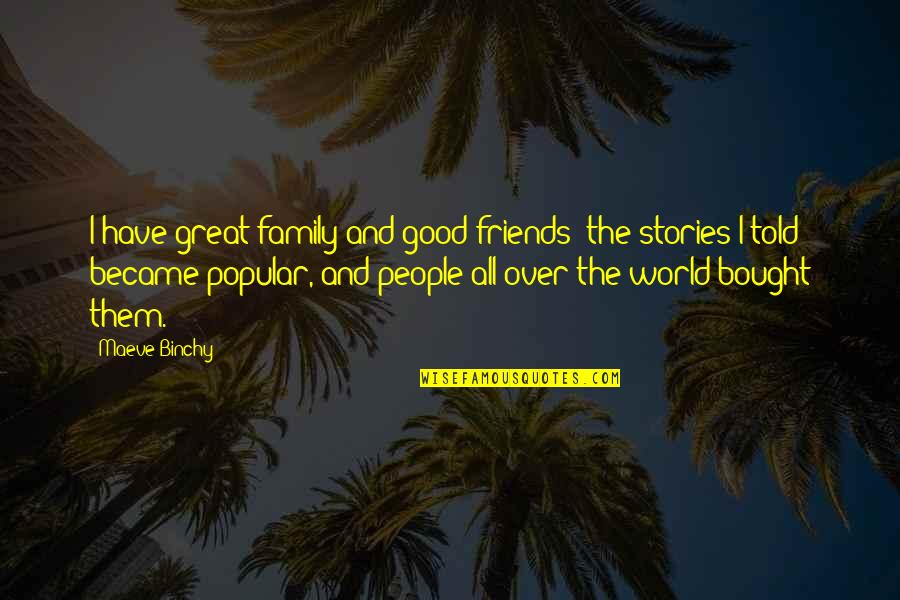 Friends And The World Quotes By Maeve Binchy: I have great family and good friends; the