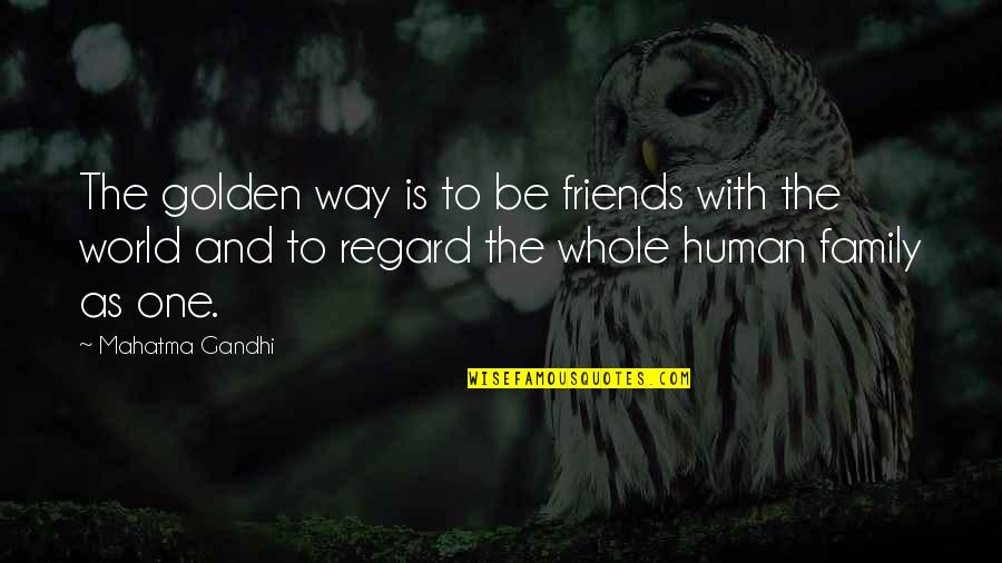 Friends And The World Quotes By Mahatma Gandhi: The golden way is to be friends with