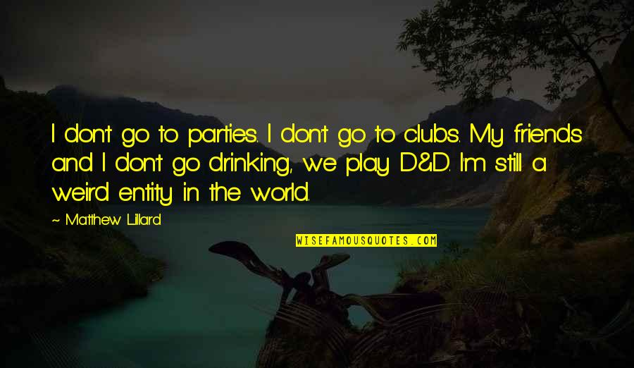 Friends And The World Quotes By Matthew Lillard: I don't go to parties. I don't go