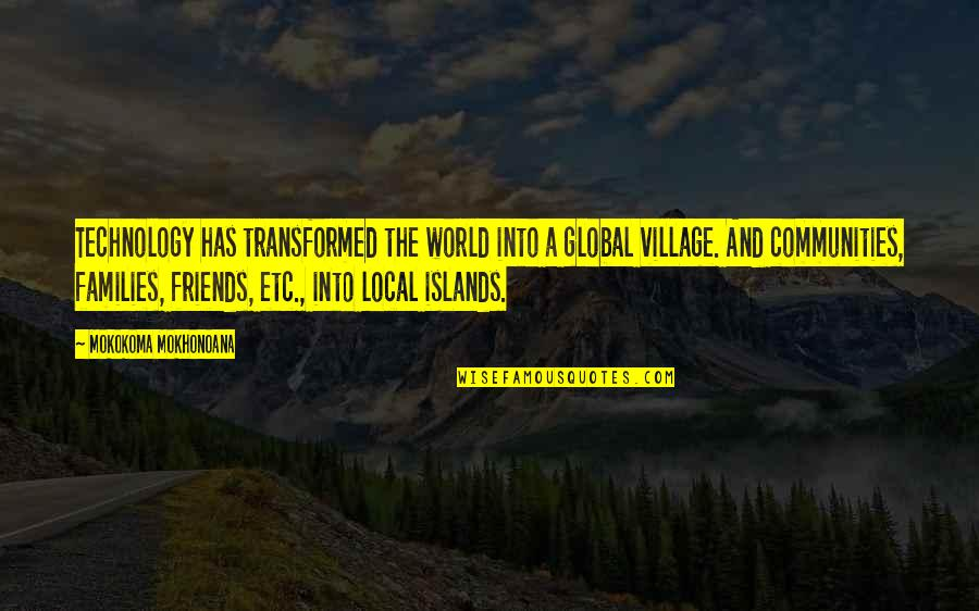 Friends And The World Quotes By Mokokoma Mokhonoana: Technology has transformed the world into a global