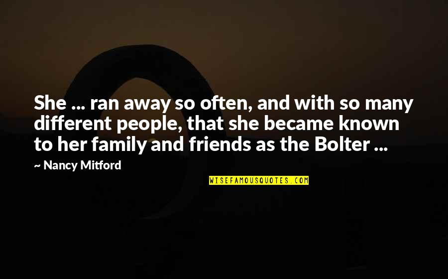 Friends And The World Quotes By Nancy Mitford: She ... ran away so often, and with