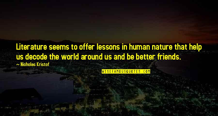 Friends And The World Quotes By Nicholas Kristof: Literature seems to offer lessons in human nature