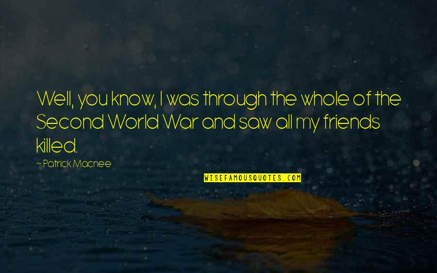Friends And The World Quotes By Patrick Macnee: Well, you know, I was through the whole