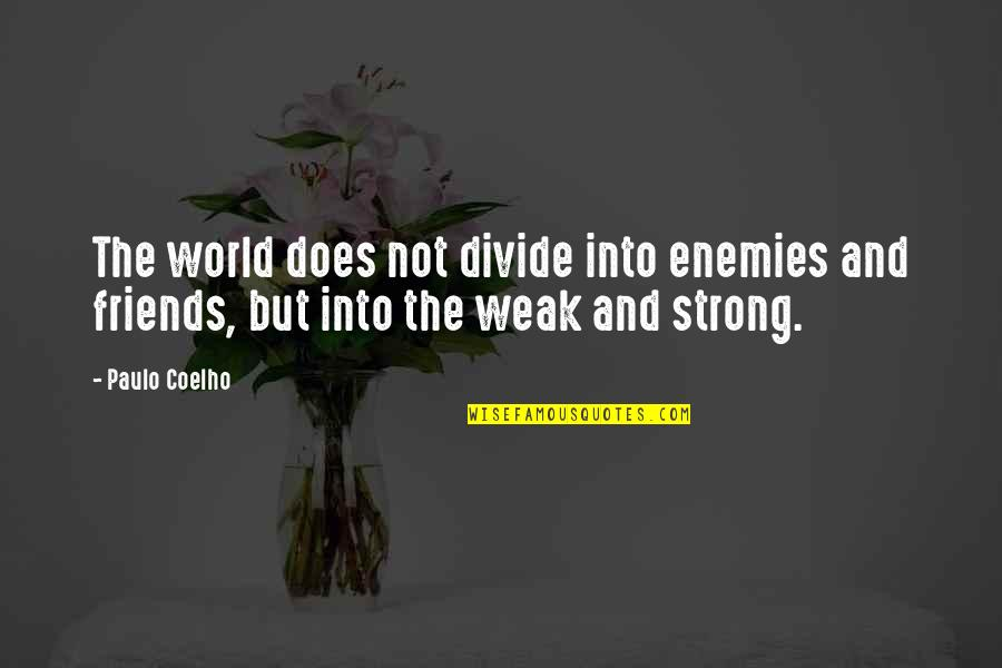 Friends And The World Quotes By Paulo Coelho: The world does not divide into enemies and