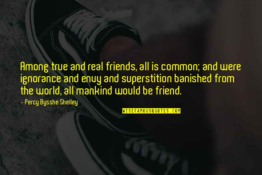 Friends And The World Quotes By Percy Bysshe Shelley: Among true and real friends, all is common;
