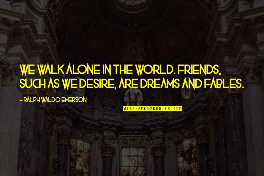 Friends And The World Quotes By Ralph Waldo Emerson: We walk alone in the world. Friends, such