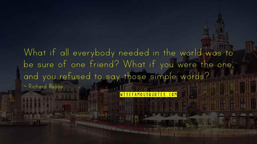 Friends And The World Quotes By Richard Russo: What if all everybody needed in the world