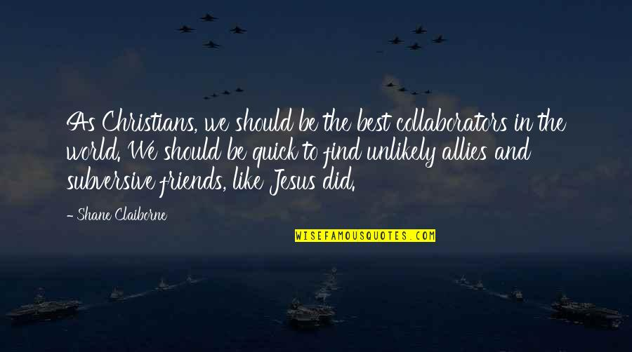 Friends And The World Quotes By Shane Claiborne: As Christians, we should be the best collaborators