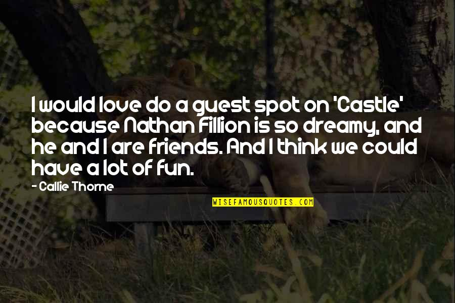 Friends Are Fun Quotes By Callie Thorne: I would love do a guest spot on