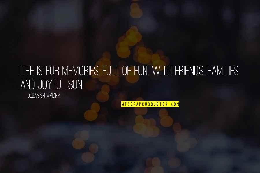 Friends Are Fun Quotes By Debasish Mridha: Life is for memories, full of fun, with