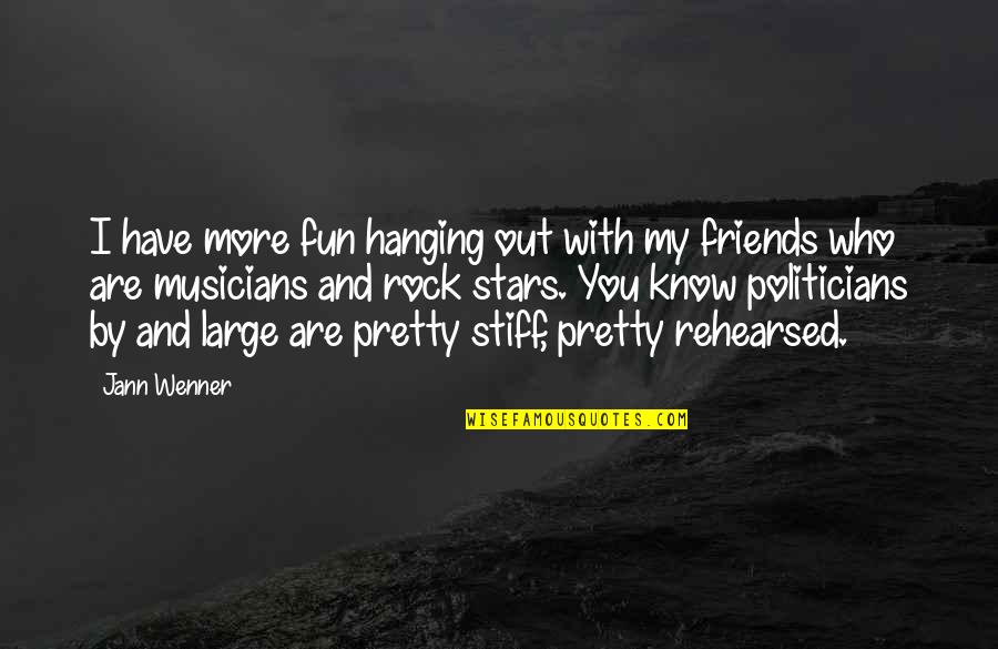 Friends Are Fun Quotes By Jann Wenner: I have more fun hanging out with my