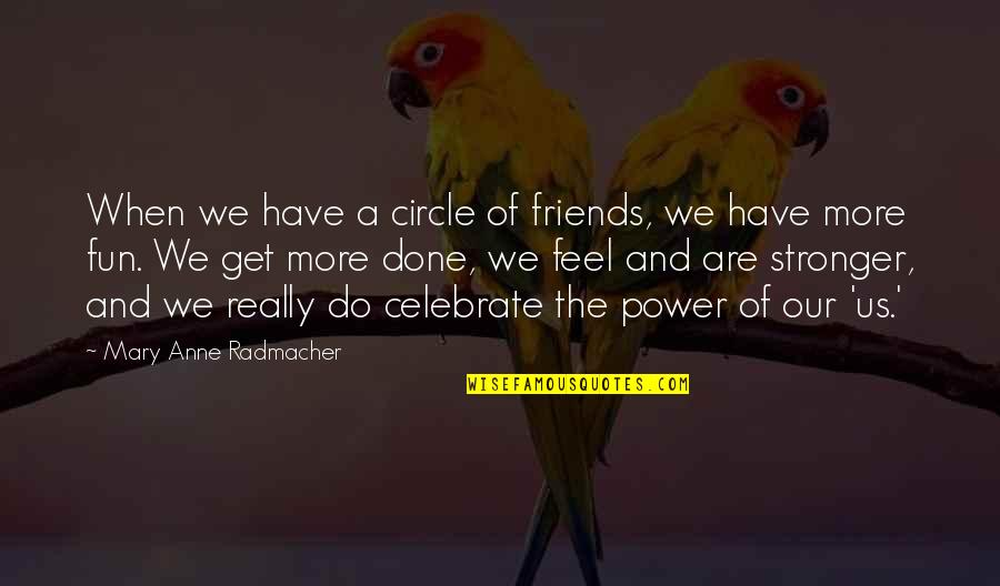 Friends Are Fun Quotes By Mary Anne Radmacher: When we have a circle of friends, we