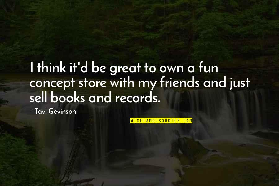 Friends Are Fun Quotes By Tavi Gevinson: I think it'd be great to own a