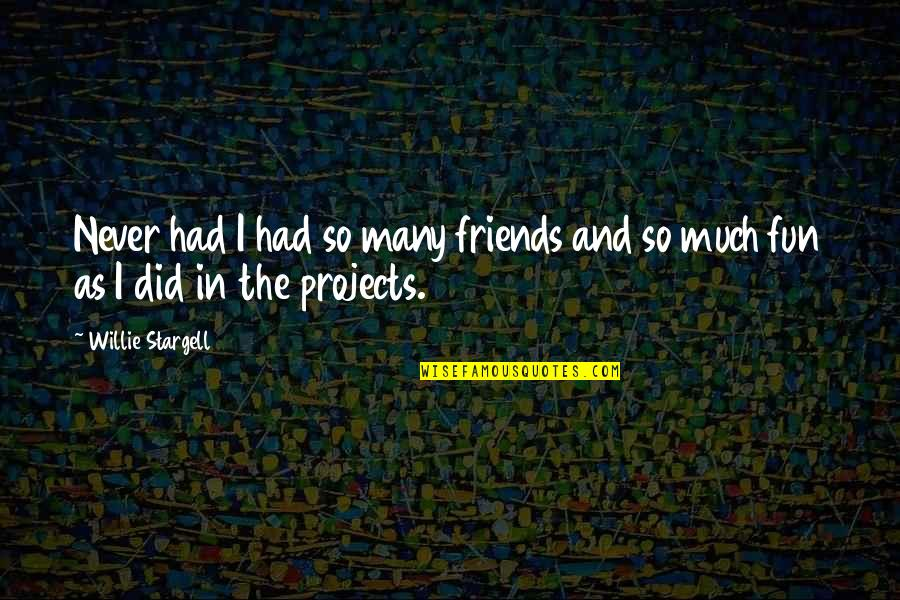 Friends Are Fun Quotes By Willie Stargell: Never had I had so many friends and
