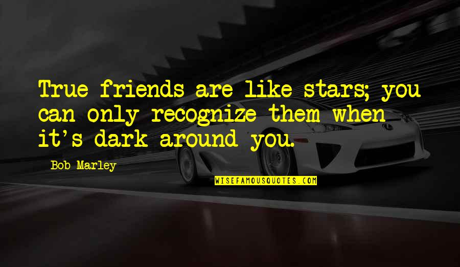 Friends Are Like Stars Quotes By Bob Marley: True friends are like stars; you can only
