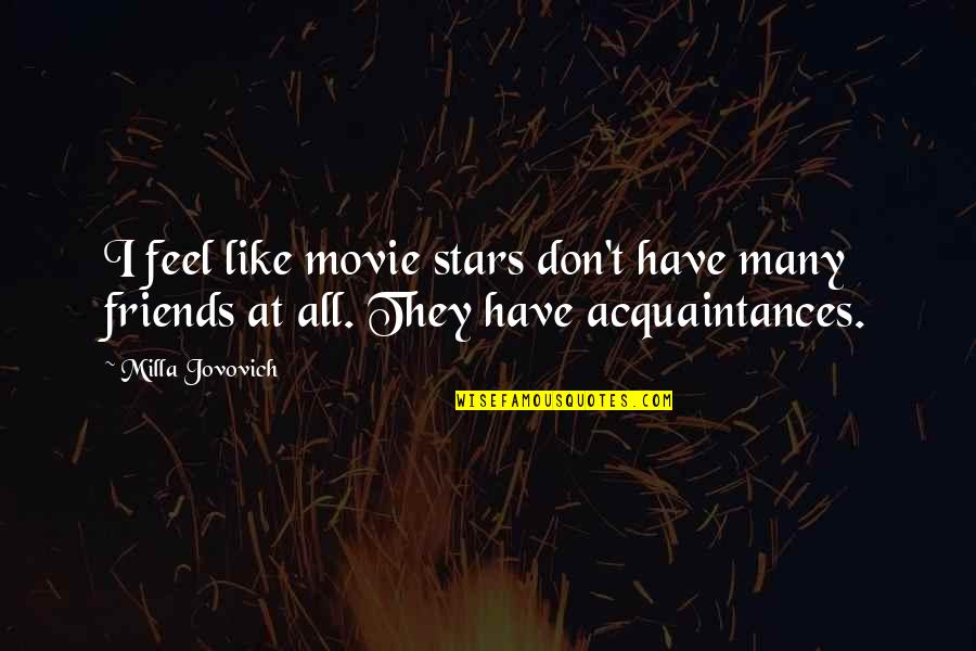 Friends Are Like Stars Quotes By Milla Jovovich: I feel like movie stars don't have many