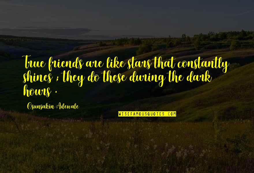 Friends Are Like Stars Quotes By Osunsakin Adewale: True friends are like stars that constantly shines