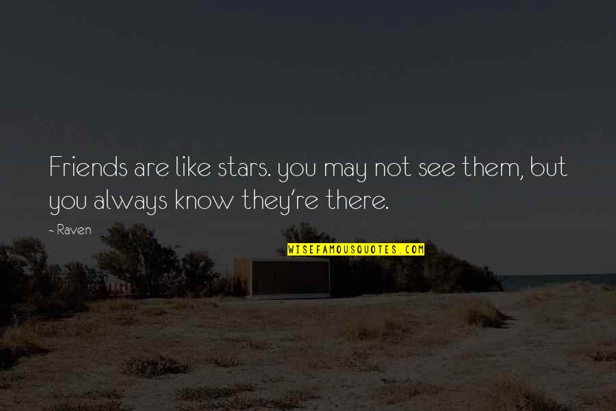 Friends Are Like Stars Quotes By Raven: Friends are like stars. you may not see