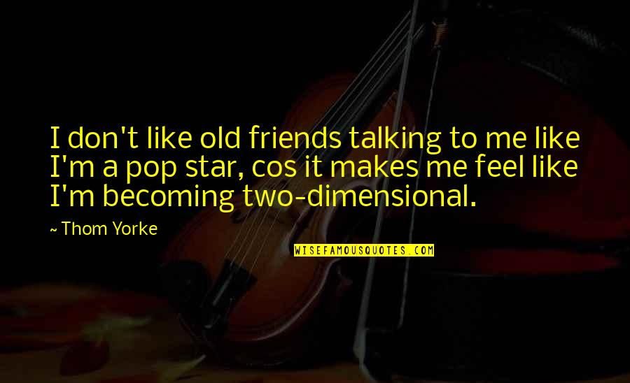 Friends Are Like Stars Quotes By Thom Yorke: I don't like old friends talking to me