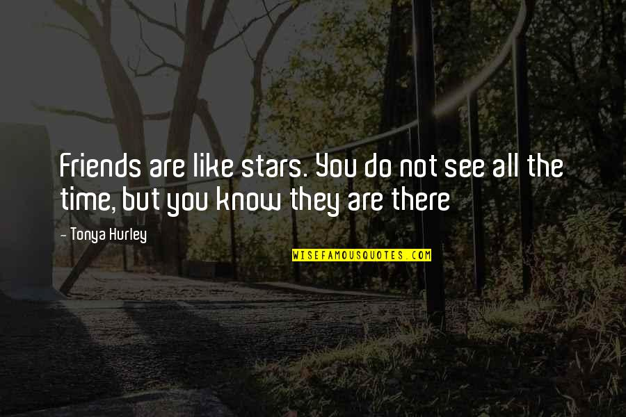 Friends Are Like Stars Quotes By Tonya Hurley: Friends are like stars. You do not see