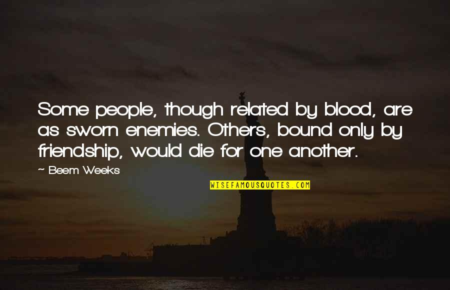 Friends As Enemies Quotes By Beem Weeks: Some people, though related by blood, are as