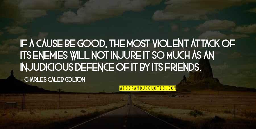 Friends As Enemies Quotes By Charles Caleb Colton: If a cause be good, the most violent