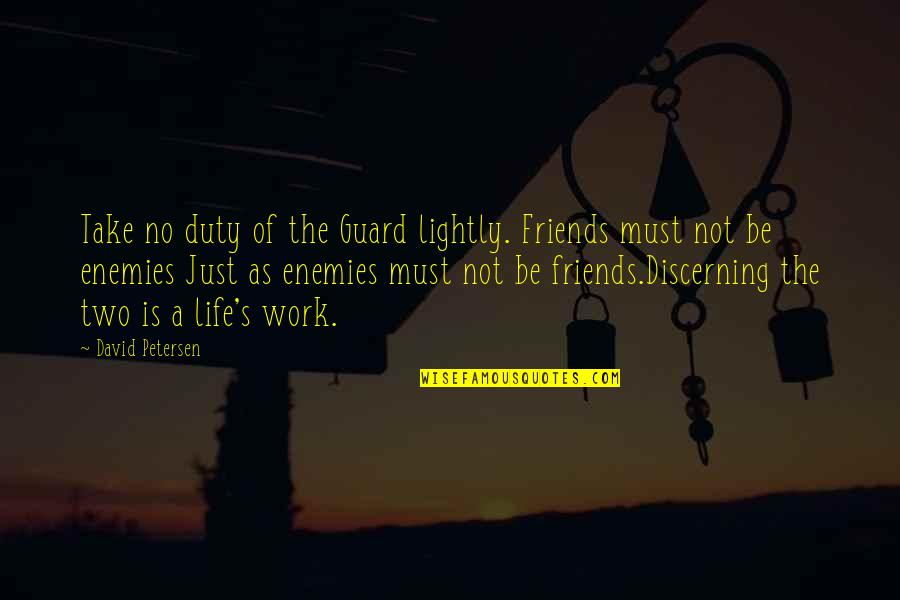 Friends As Enemies Quotes By David Petersen: Take no duty of the Guard lightly. Friends