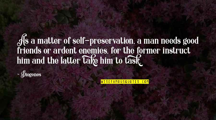 Friends As Enemies Quotes By Diogenes: As a matter of self-preservation, a man needs