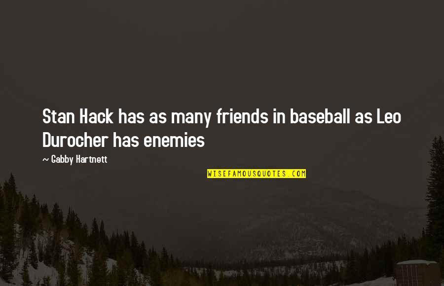 Friends As Enemies Quotes By Gabby Hartnett: Stan Hack has as many friends in baseball