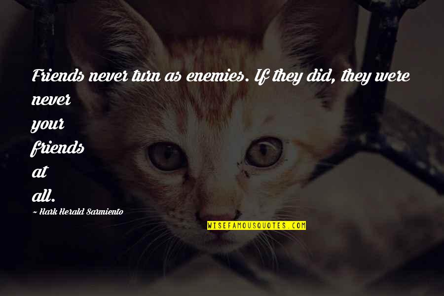 Friends As Enemies Quotes By Hark Herald Sarmiento: Friends never turn as enemies. If they did,