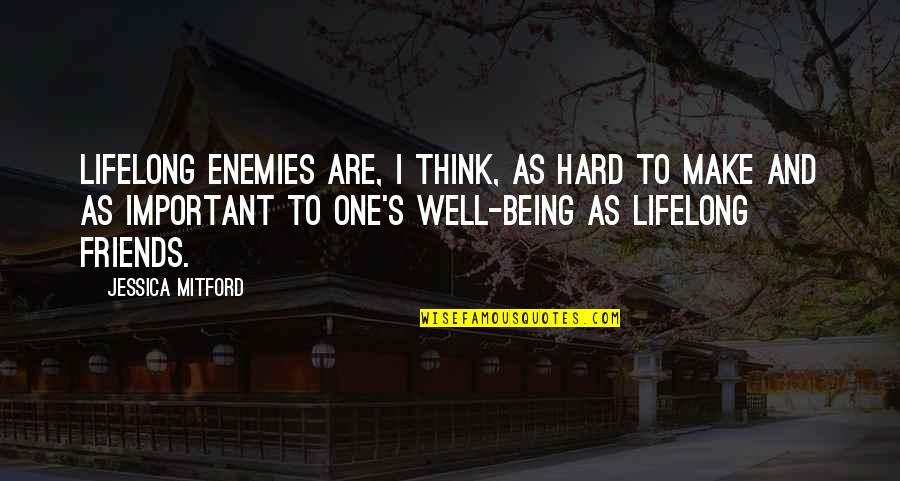 Friends As Enemies Quotes By Jessica Mitford: Lifelong enemies are, I think, as hard to