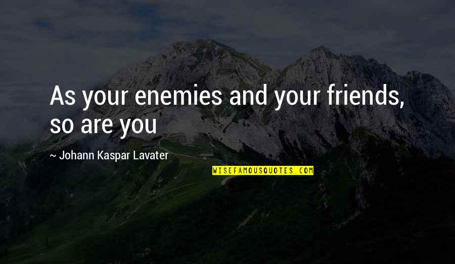 Friends As Enemies Quotes By Johann Kaspar Lavater: As your enemies and your friends, so are