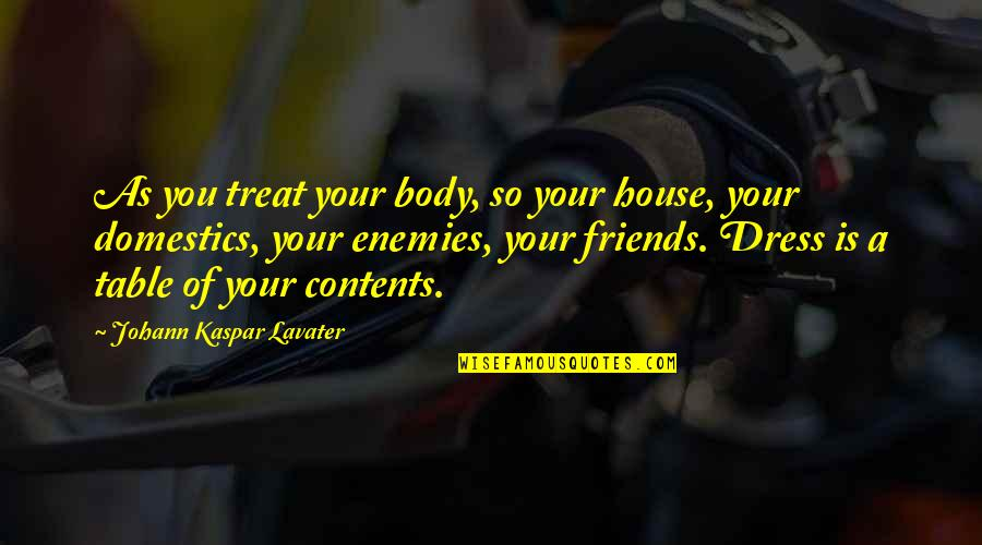Friends As Enemies Quotes By Johann Kaspar Lavater: As you treat your body, so your house,