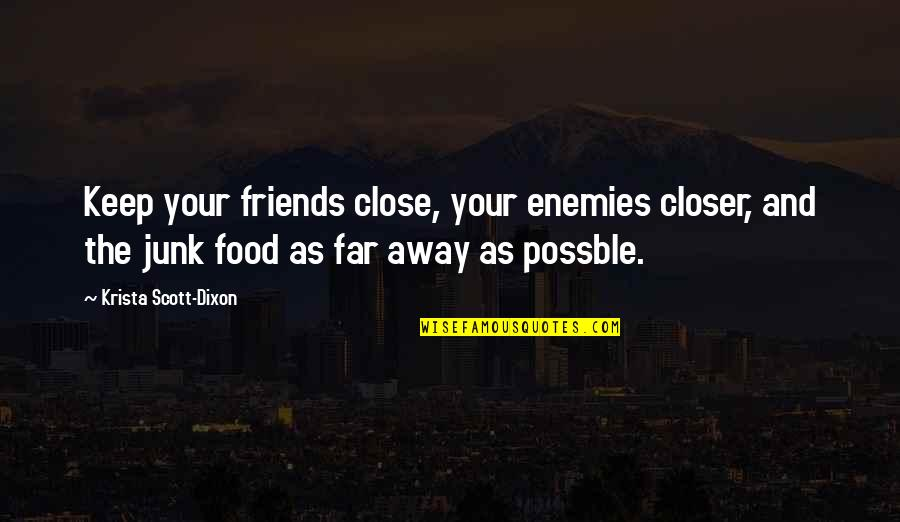 Friends As Enemies Quotes By Krista Scott-Dixon: Keep your friends close, your enemies closer, and