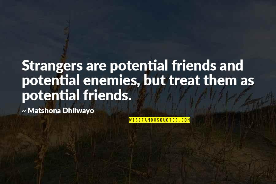 Friends As Enemies Quotes By Matshona Dhliwayo: Strangers are potential friends and potential enemies, but