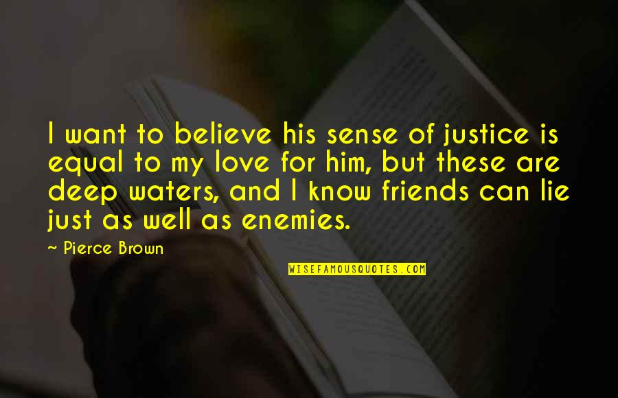 Friends As Enemies Quotes By Pierce Brown: I want to believe his sense of justice