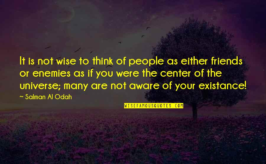 Friends As Enemies Quotes By Salman Al Odah: It is not wise to think of people