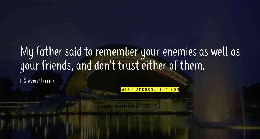 Friends As Enemies Quotes By Steven Herrick: My father said to remember your enemies as