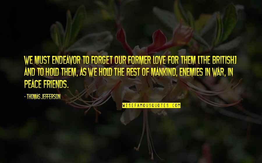Friends As Enemies Quotes By Thomas Jefferson: We must endeavor to forget our former love