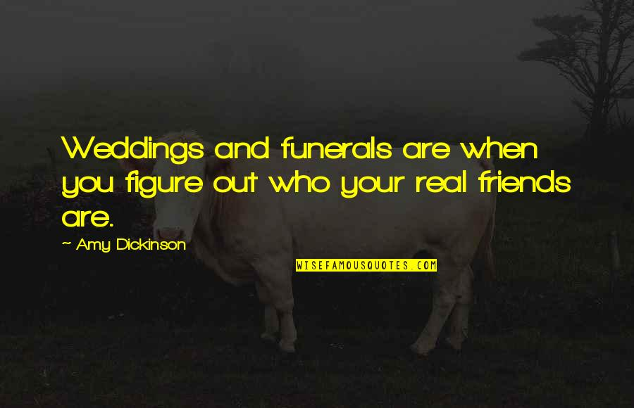 Friends At Weddings Quotes By Amy Dickinson: Weddings and funerals are when you figure out