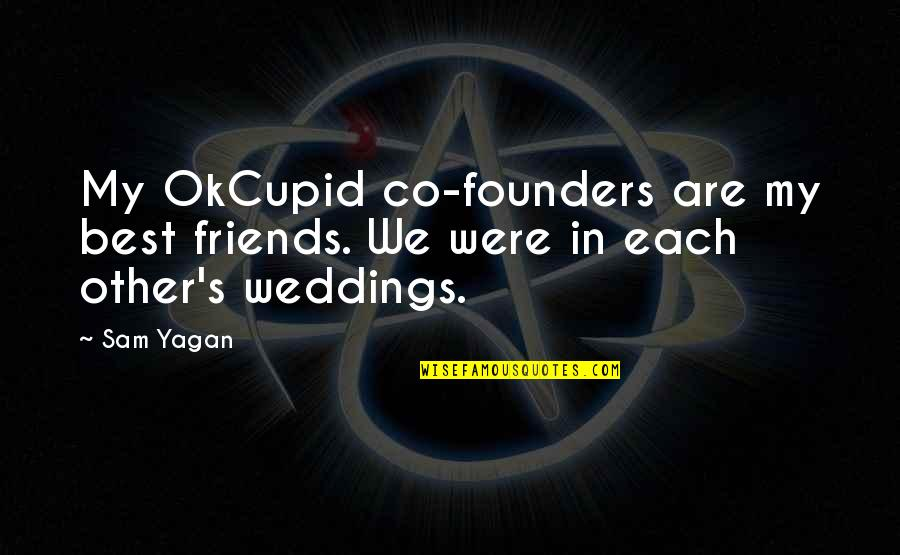 Friends At Weddings Quotes By Sam Yagan: My OkCupid co-founders are my best friends. We