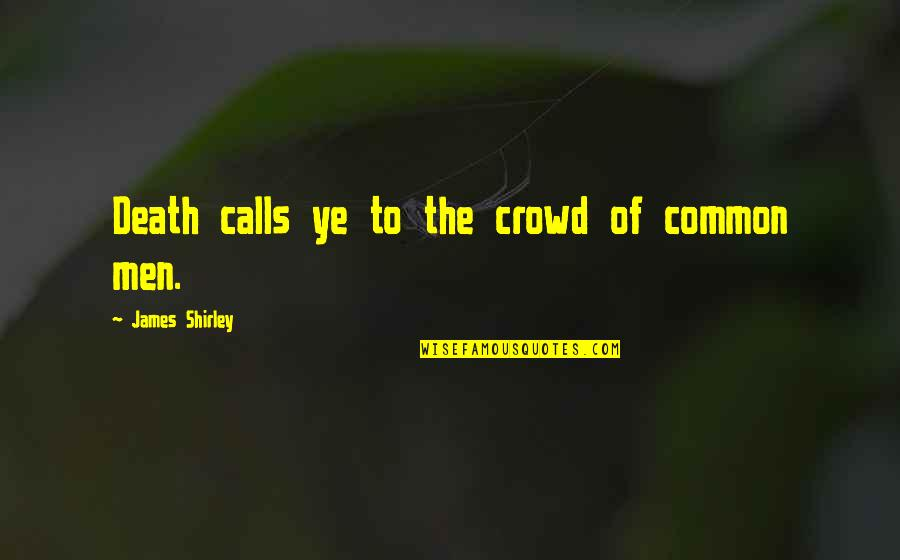 Friends Come And Go Funny Quotes By James Shirley: Death calls ye to the crowd of common