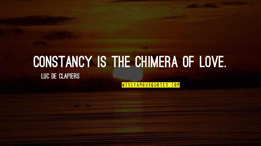 Friends Come And Go Funny Quotes By Luc De Clapiers: Constancy is the chimera of love.