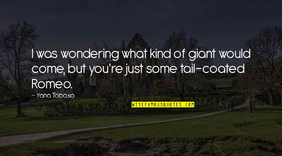 Friends Come And Go Funny Quotes By Yana Toboso: I was wondering what kind of giant would