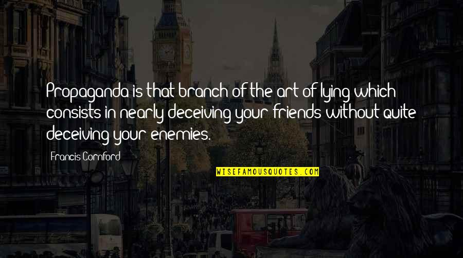 Friends Deceiving You Quotes By Francis Cornford: Propaganda is that branch of the art of