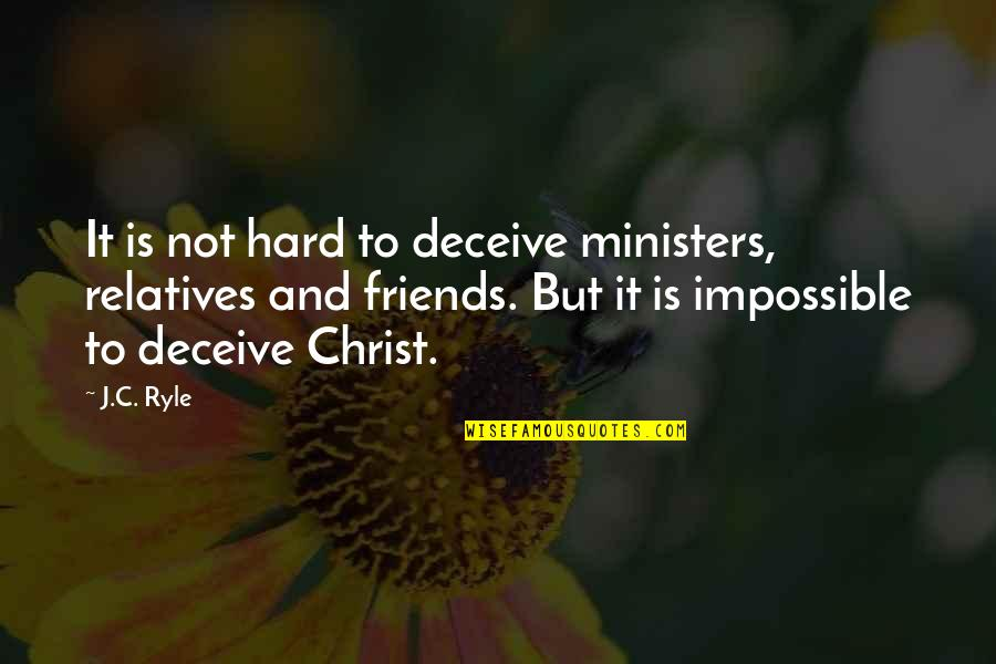 Friends Deceiving You Quotes By J.C. Ryle: It is not hard to deceive ministers, relatives