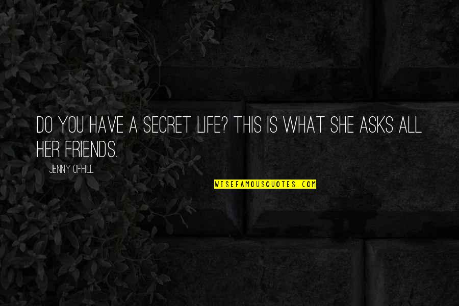 Friends Don't Last Quotes By Jenny Offill: Do you have a secret life? This is