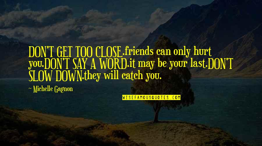 Friends Don't Last Quotes By Michelle Gagnon: DON'T GET TOO CLOSE.friends can only hurt you.DON'T